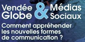 """Soirée : """"Vendée Globe et Médias Sociaux : comment appréhender les nouvelles formes de communication ?"""" le mardi 18 juin"""