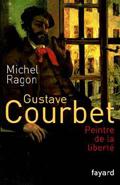 Gustave Courbet, peintre de la liberté  de Michel Ragon  chez Fayard